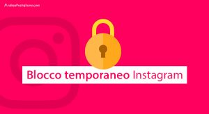 Blocco temporaneo Instagram: quanto dura e come risolvere