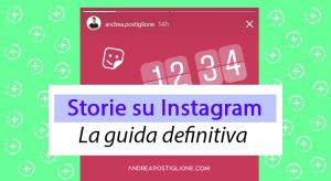 Storie Instagram: la guida definitiva del 2021